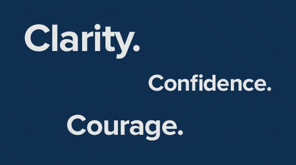 Clarity. Confidence. Courage.